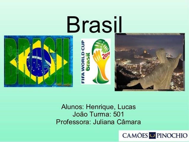 Brasil Alunos: Henrique, Lucas João Turma: 501 Professora: Juliana Câmara