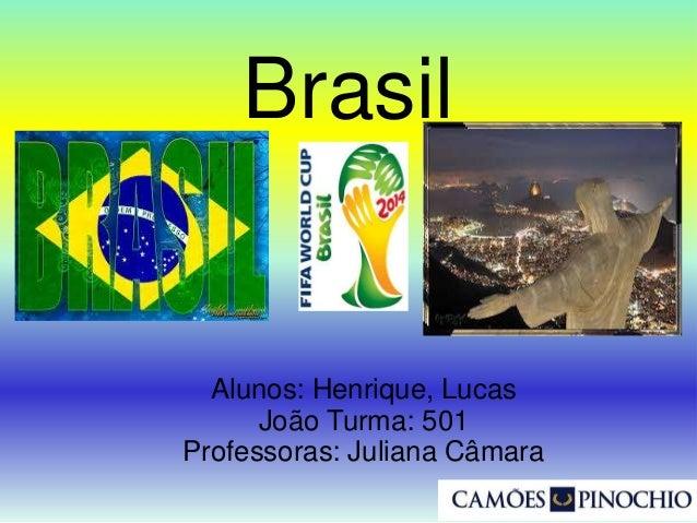 Brasil Alunos: Henrique, Lucas João Turma: 501 Professoras: Juliana Câmara