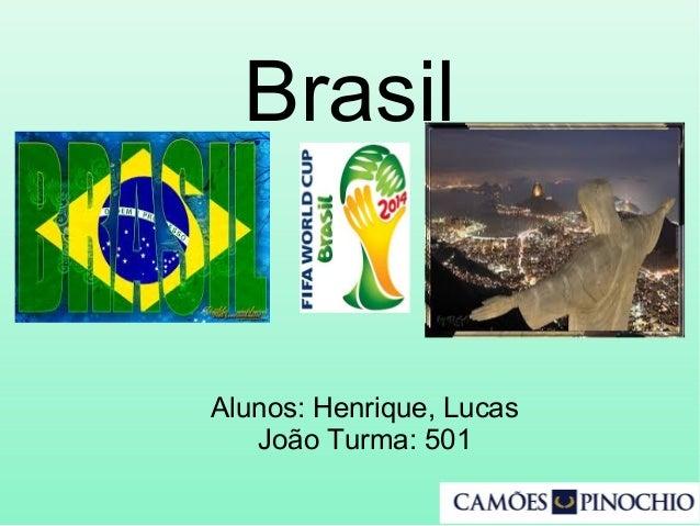 Brasil Alunos: Henrique, Lucas João Turma: 501