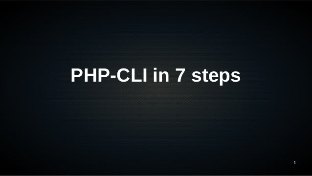 PHP-CLI in 7 steps                     1