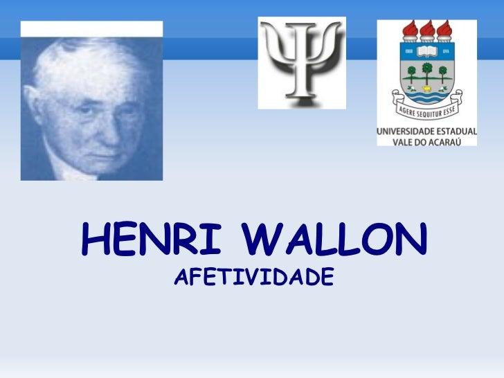 HENRI WALLON   AFETIVIDADE