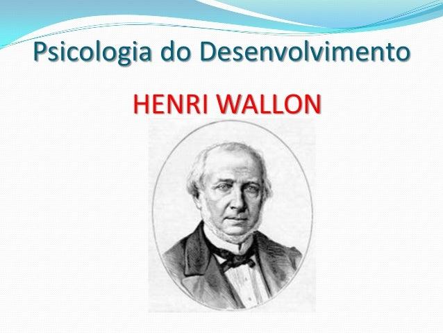 Psicologia do Desenvolvimento       HENRI WALLON