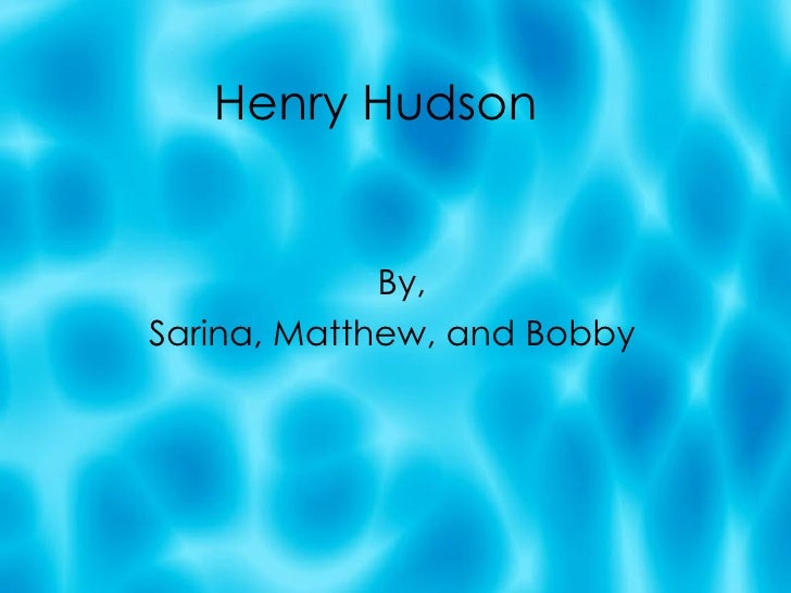 Henry Hudson By, Sarina, Matthew, and Bobby