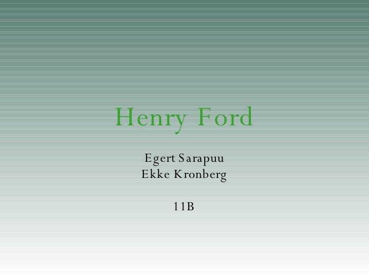 Henry Ford Egert Sarapuu Ekke Kronberg 11B
