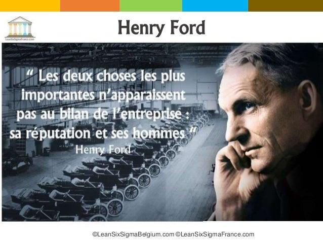 Henry Ford ©LeanSixSigmaBelgium.com ©LeanSixSigmaFrance.com
