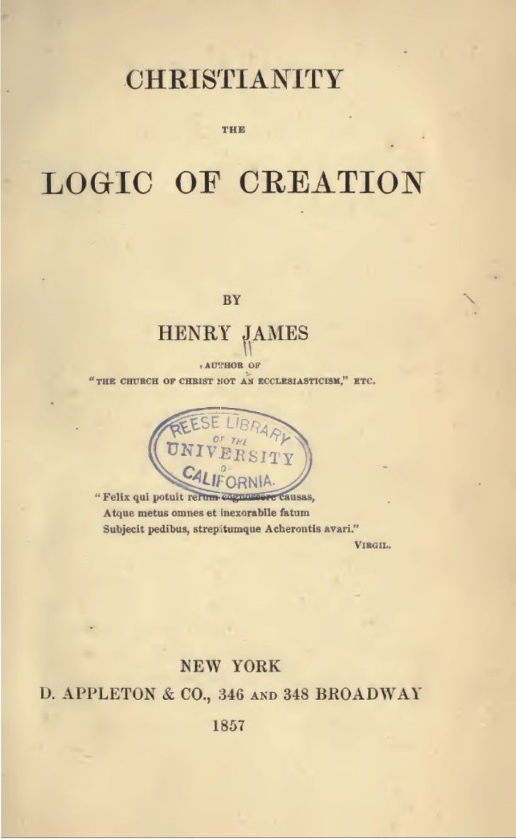 CHRISTIANITYLOeiC OF CREATION                                         BY                      HENRY JAMES                 ...