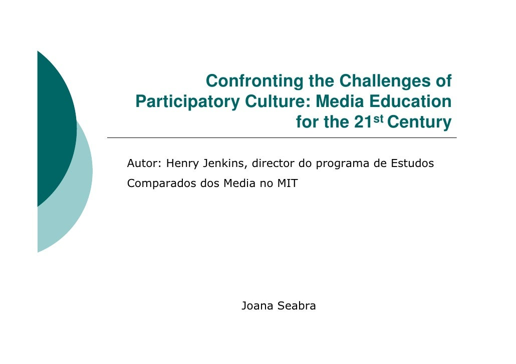 Confronting the Challenges of  Participatory Culture: Media Education                      for the 21st Century  Autor: He...