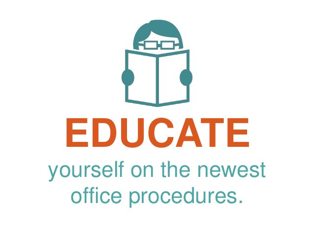 EDUCATE yourself on the newest office procedures.