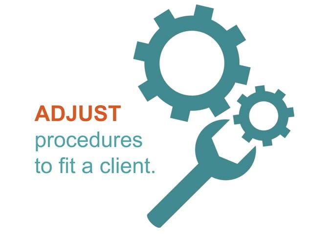 ADJUST procedures to fit a client.