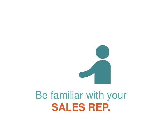 Be familiar with your SALES REP.