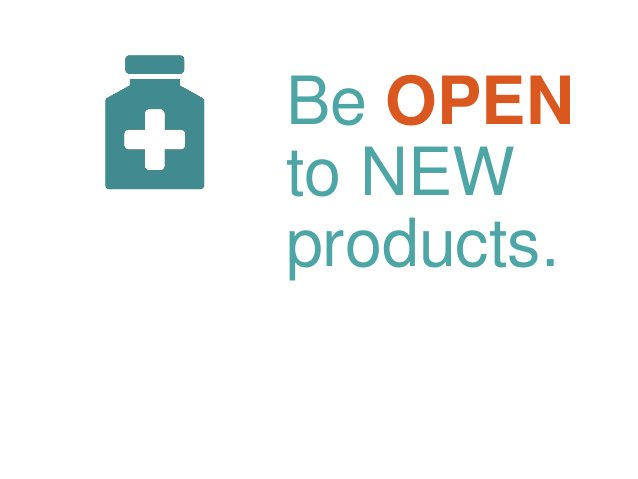 Be OPEN to NEW products.