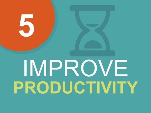 5 IMPROVE PRODUCTIVITY