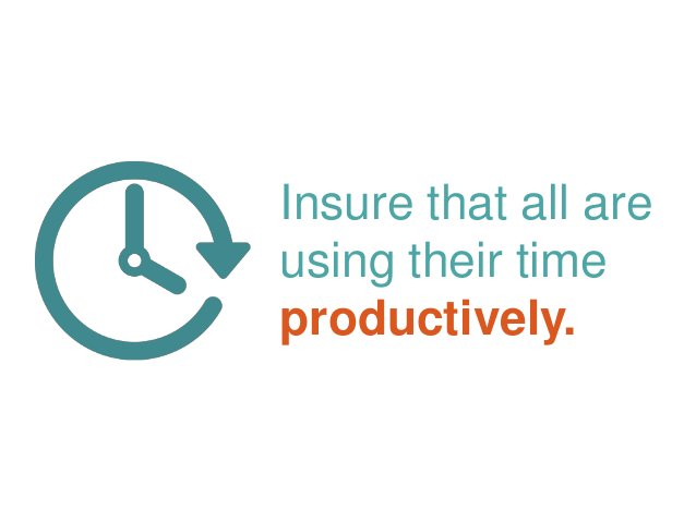 Insure that all are using their time productively.