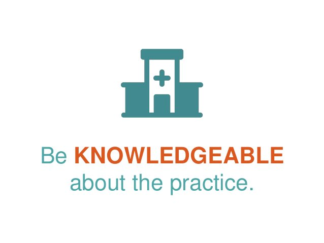 Be KNOWLEDGEABLE about the practice.