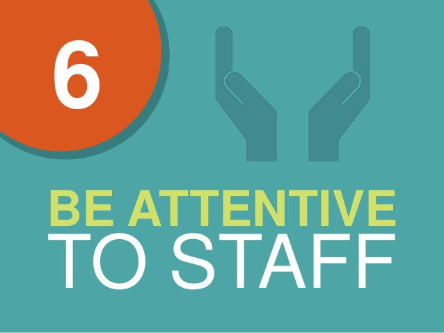BE ATTENTIVE TO STAFF 6