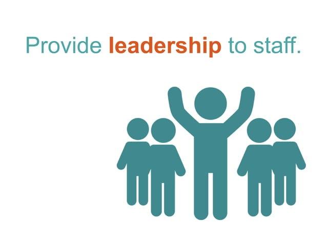 Provide leadership to staff.