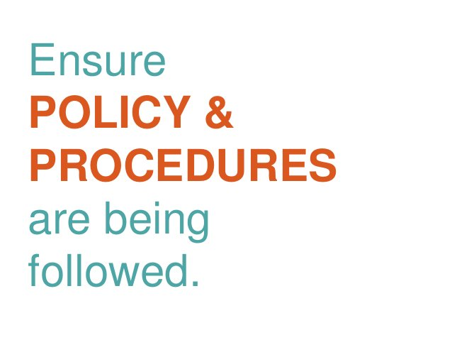 Ensure POLICY & PROCEDURES are being followed.