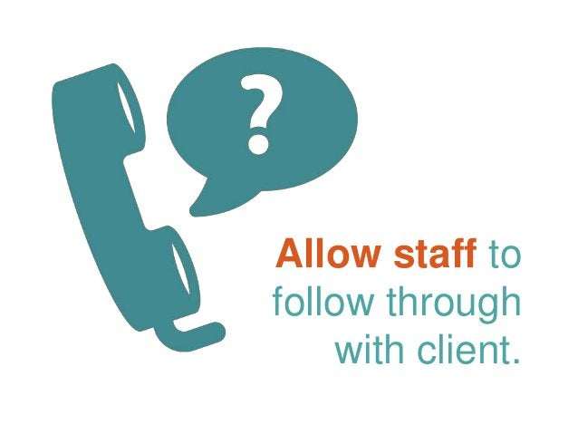 Allow staff to follow through with client.