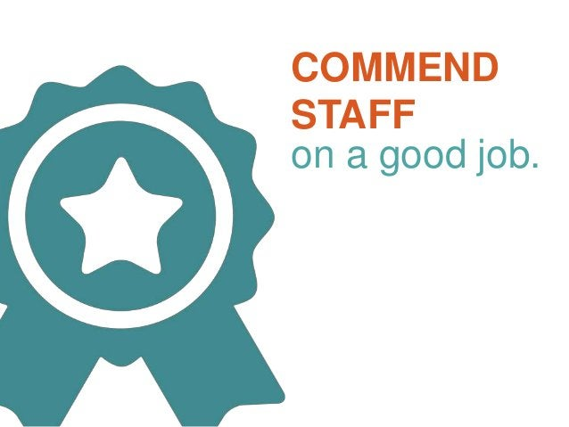 COMMEND STAFF on a good job.