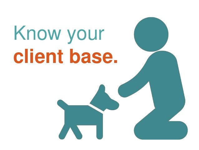 Know your client base.