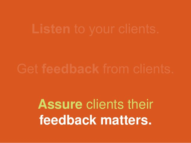 Assure clients their feedback matters.