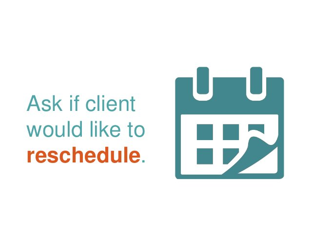 Ask if client would like to reschedule.