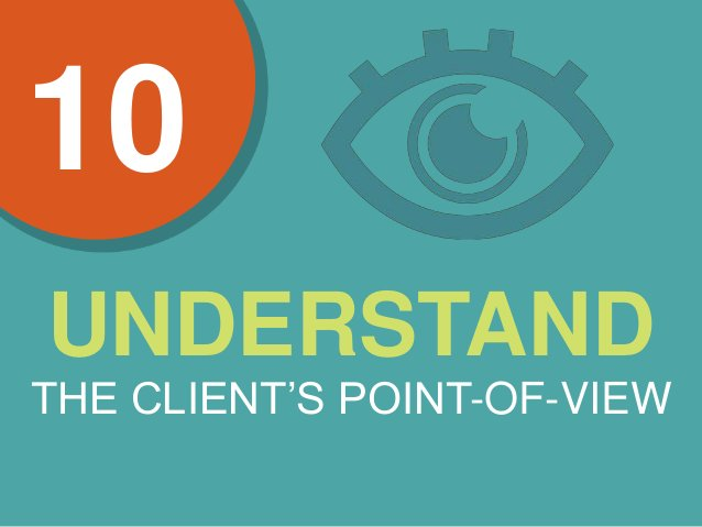 UNDERSTAND THE CLIENT'S POINT-OF-VIEW 10