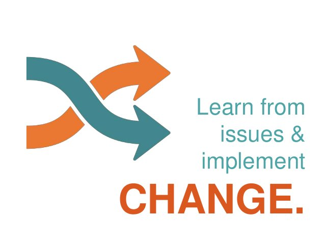 Learn from issues & implement CHANGE.