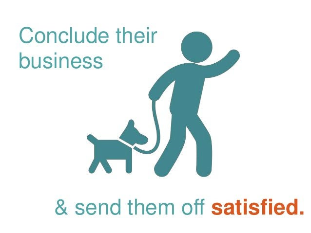 & send them off satisfied. Conclude their business