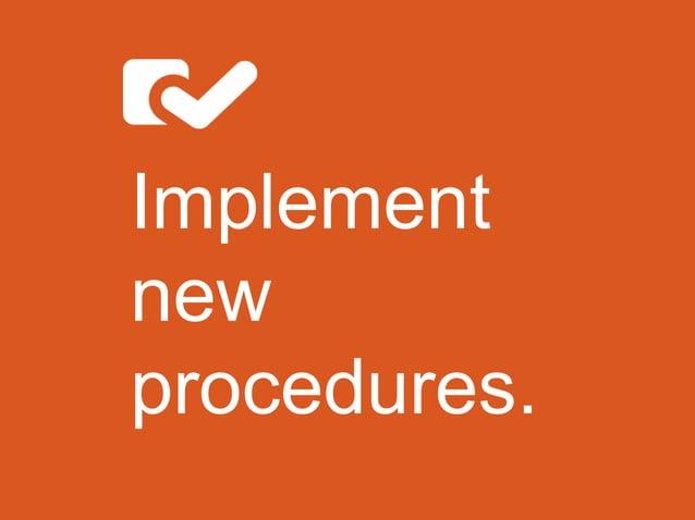 Implement new procedures.