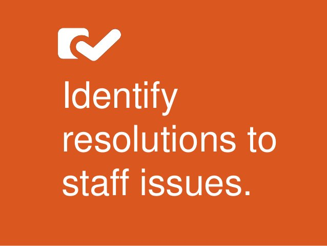 Identify resolutions to staff issues.