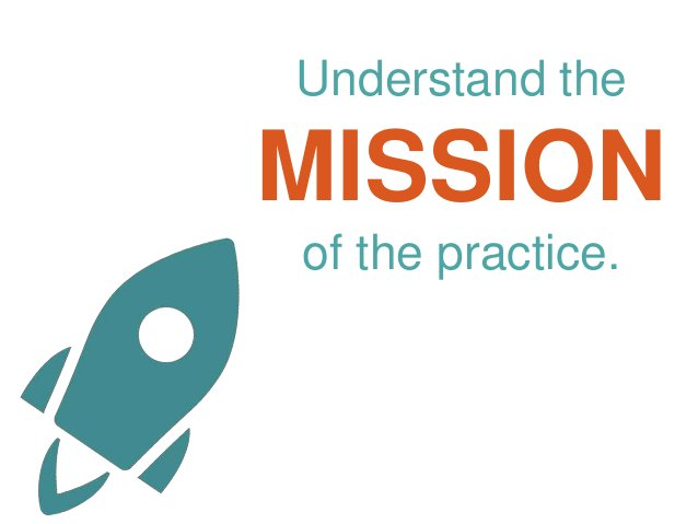 Understand the MISSION of the practice.