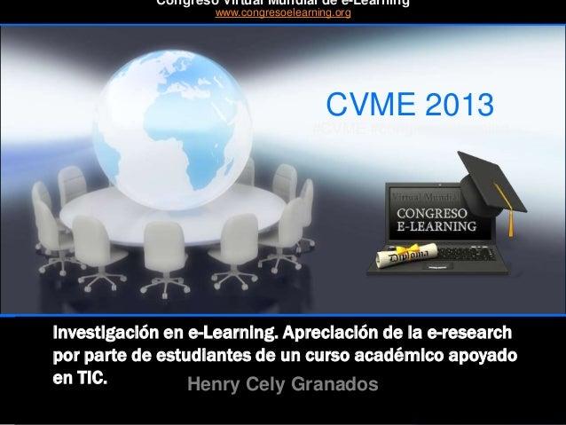 CVME 2013 #CVME #congresoelearning Investigación en e-Learning. Apreciación de la e-research por parte de estudiantes de u...