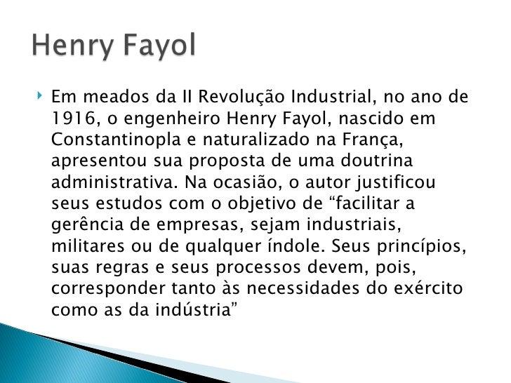    Em meados da II Revolução Industrial, no ano de    1916, o engenheiro Henry Fayol, nascido em    Constantinopla e natu...