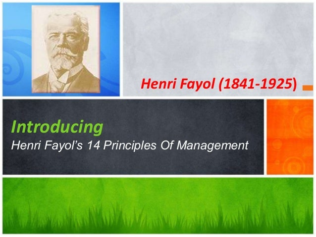 henry fayol management 14 principles Fayol 14 principles of management fayol's principles was introduced by henri fayolhenri fayol was born in instanbul, paris in 29th july 1841 he was a french mining engineer and also a director of mines who.
