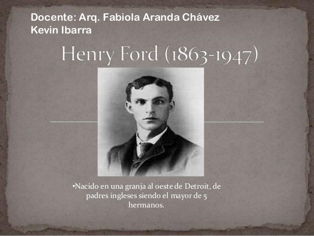 •Nacido en una granja al oeste de Detroit, depadres ingleses siendo el mayor de 5hermanos.Docente: Arq. Fabiola Aranda Chá...