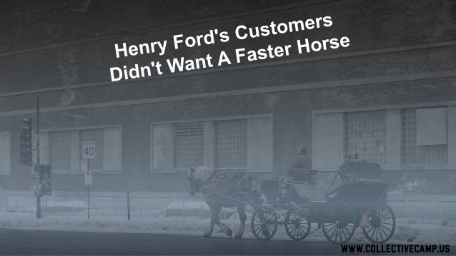 Henry Ford's famous quote serves as a battle cry to many a visionary entrepreneur who swears against asking customers what...