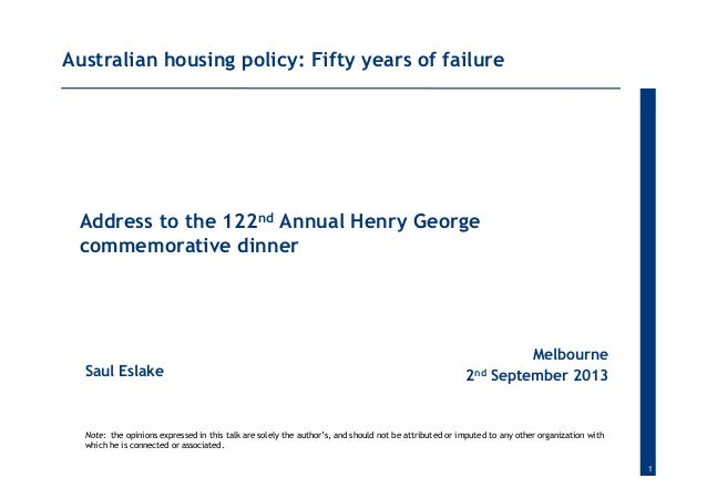 1 Saul Eslake Melbourne 2nd September 2013 Australian housing policy: Fifty years of failure Address to the 122nd Annual H...