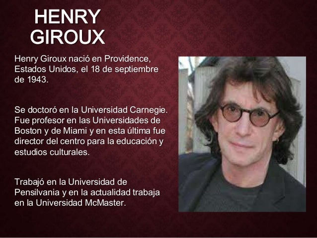 henry a giroux Giroux received his doctorate from carnegie-mellon in 1977 he then became professor of education at boston university from 1977 to henrygiroux@gmailcom.