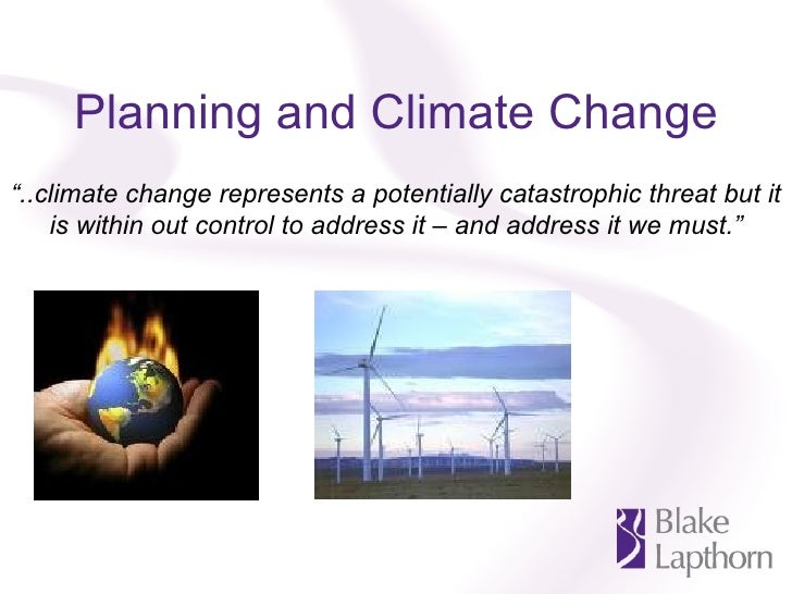 """Planning and Climate Change """" ..climate change represents a potentially catastrophic threat but it is within out control t..."""