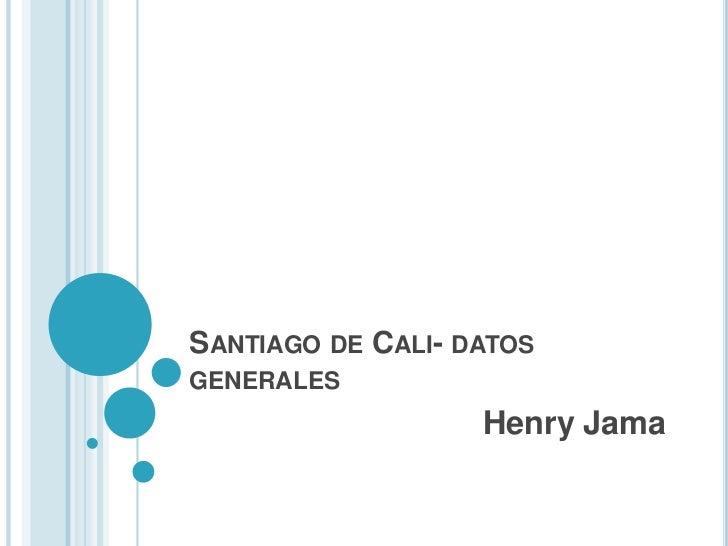 Santiago de Cali- datos generales<br />Henry Jama<br />
