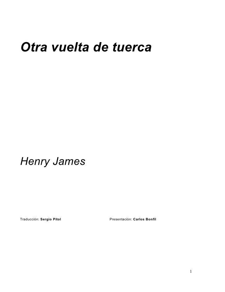 Otra vuelta de tuerca     Henry James     Traducción: Sergio Pitol   Presentación: Carlos Bonfil                          ...