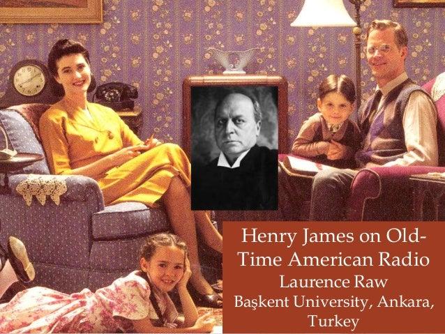 Henry James on Old-Time American RadioLaurence RawBaşkent University, Ankara,Turkey