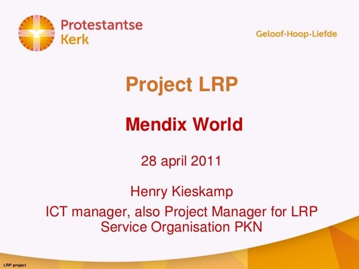 Project LRP                          Mendix World                            28 april 2011                          Henry ...
