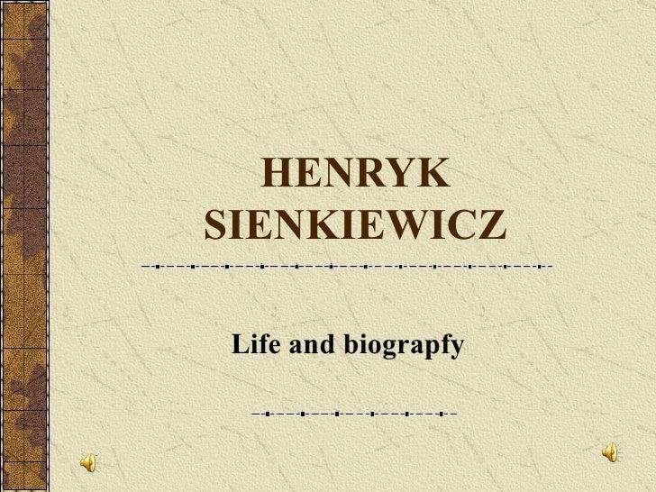HENRYK SIENKIEWICZ Li f e and biogra p fy