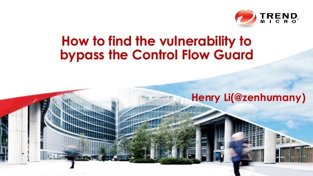 How to find the vulnerability to bypass the Control Flow Guard Henry Li(@zenhumany)