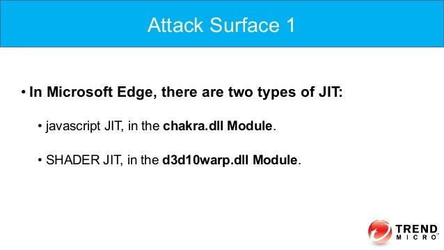 •In Microsoft Edge, there are two types of JIT: • javascript JIT, in the chakra.dll Module. • SHADER JIT, in the d3d10w...