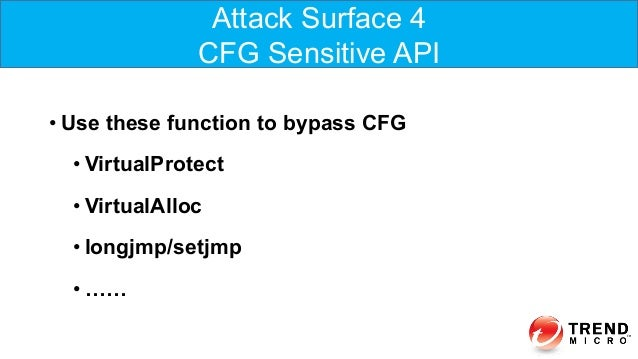 •Use these function to bypass CFG •VirtualProtect •VirtualAlloc •longjmp/setjmp •…… Attack Surface 4 CFG Sensitive API