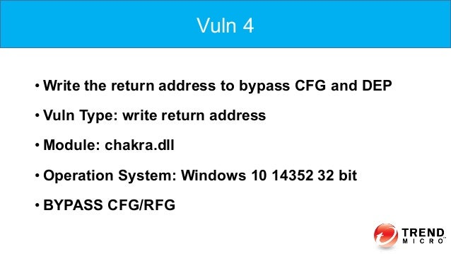 Vuln 4 •Write the return address to bypass CFG and DEP •Vuln Type: write return address •Module: chakra.dll •Operation...