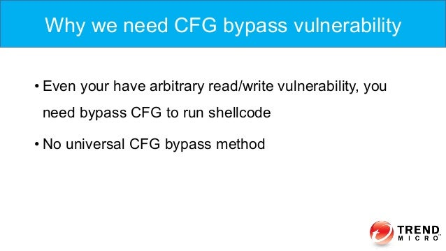 •Even your have arbitrary read/write vulnerability, you need bypass CFG to run shellcode •No universal CFG bypass method...